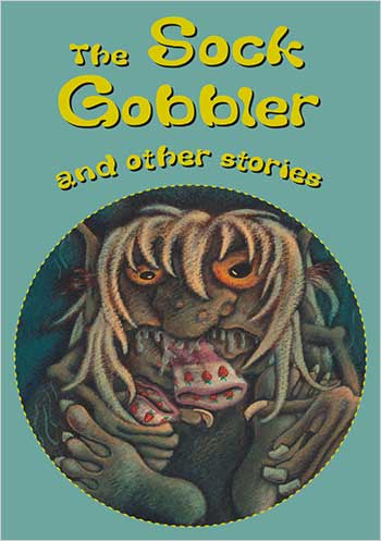 The Sock Gobbler and other stories